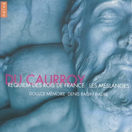 Du Caurroy – Requiem des Rois de France & Les Meslanges — Doulce Mémoire