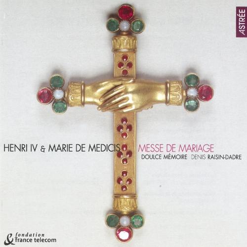 Henri IV & Marie de Medicis – Messe de mariage — Doulce Mémoire