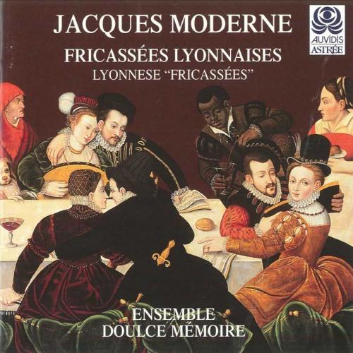 Jacques Moderne – Fricassées lyonnaises — Doulce Mémoire