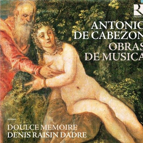 Antonio de Cabezón – Obras de Musica — Doulce Mémoire