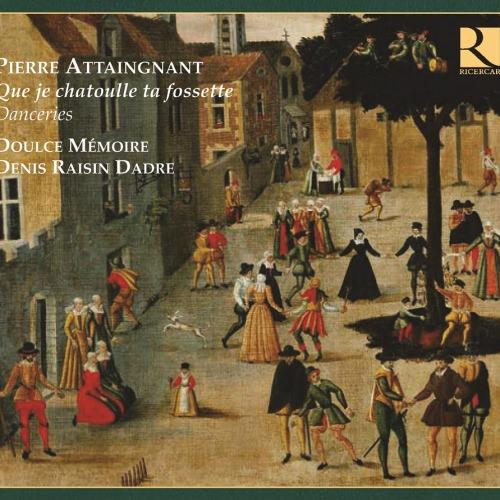 Pierre Attaingnant – Que je chatoulle ta fossette — Doulce Mémoire